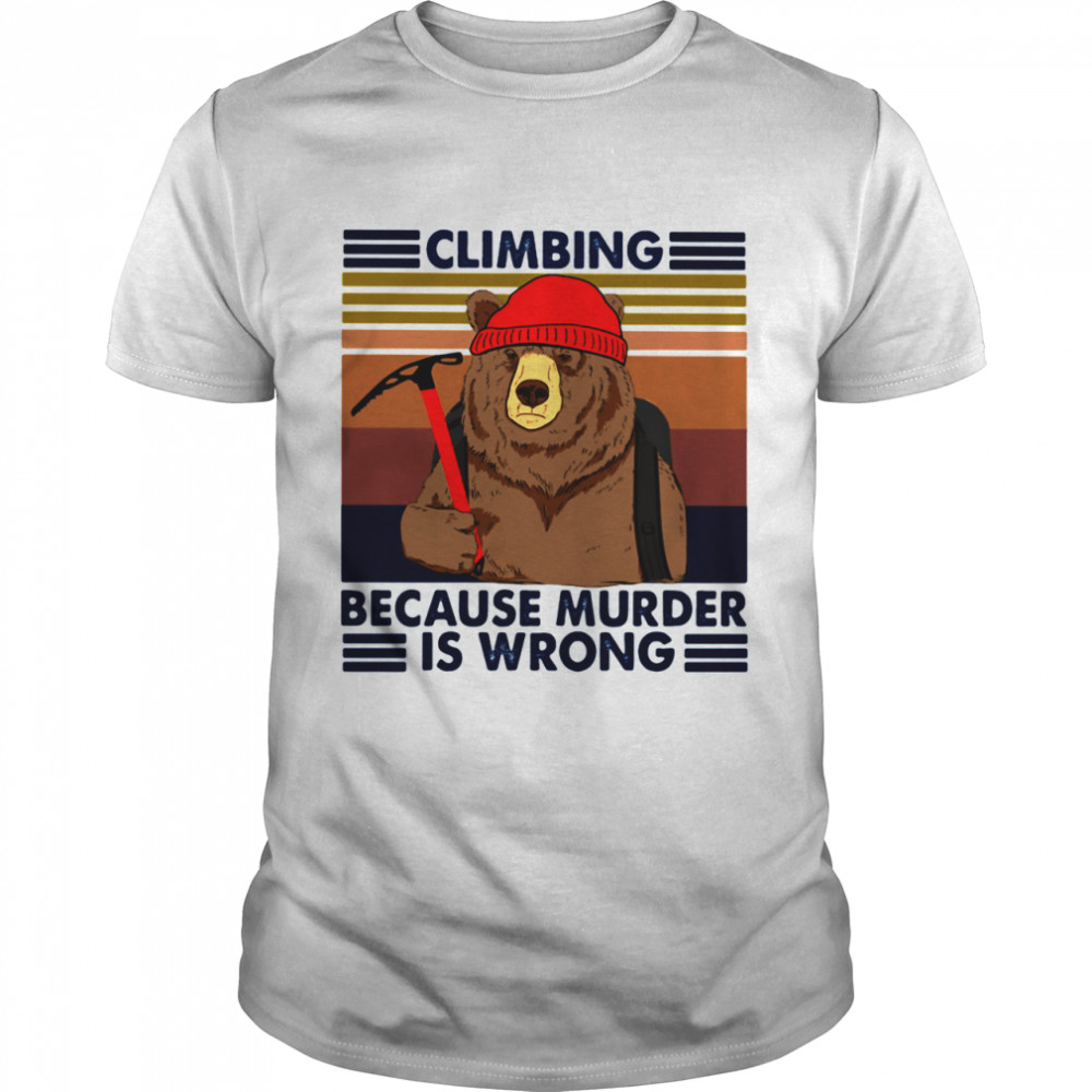Climbing Because Murder Is Wrong Bear Vintage shirt Classic Men's T-shirt