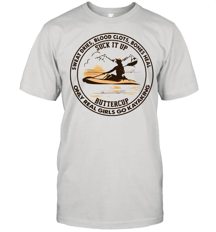 Sweat Dries Blood Clots Bones Heal Only Real Girls Go Kayaking shirt Classic Men's T-shirt
