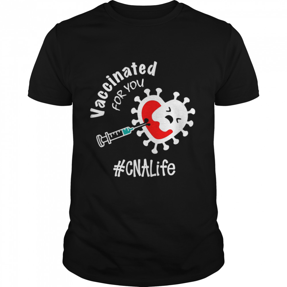Covid-19 Vaccinated For You CNA Life shirt