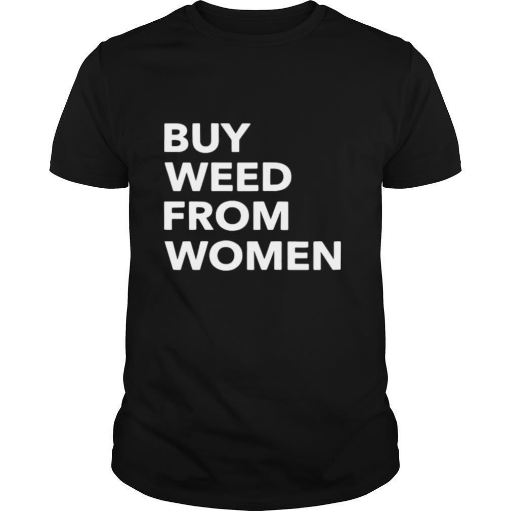 Buy Weed From Women shirt