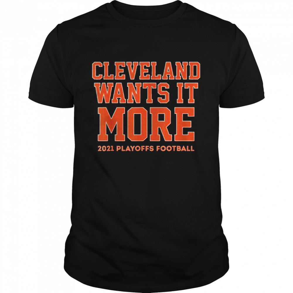 Cleveland Wants it More 2021 Playoffs Football Funny shirt