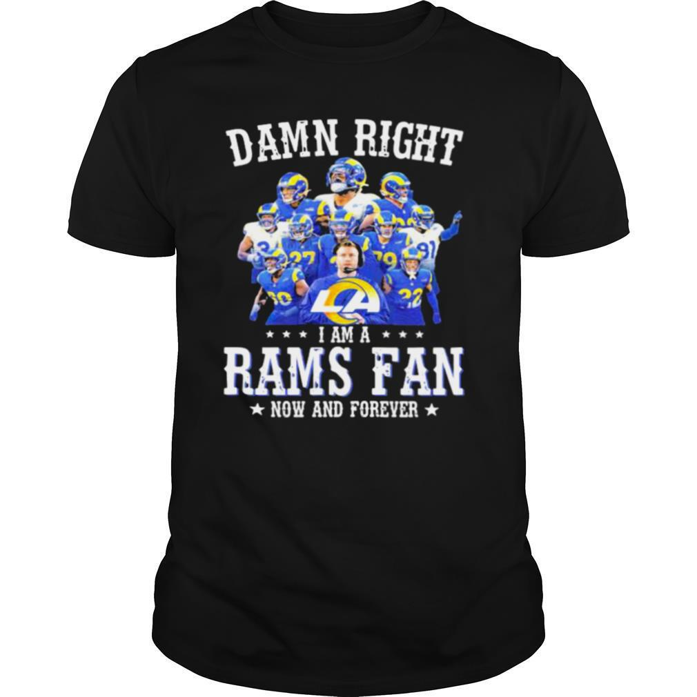 Damn Right I Am A Rams Fan Now And Forever Stars shirt