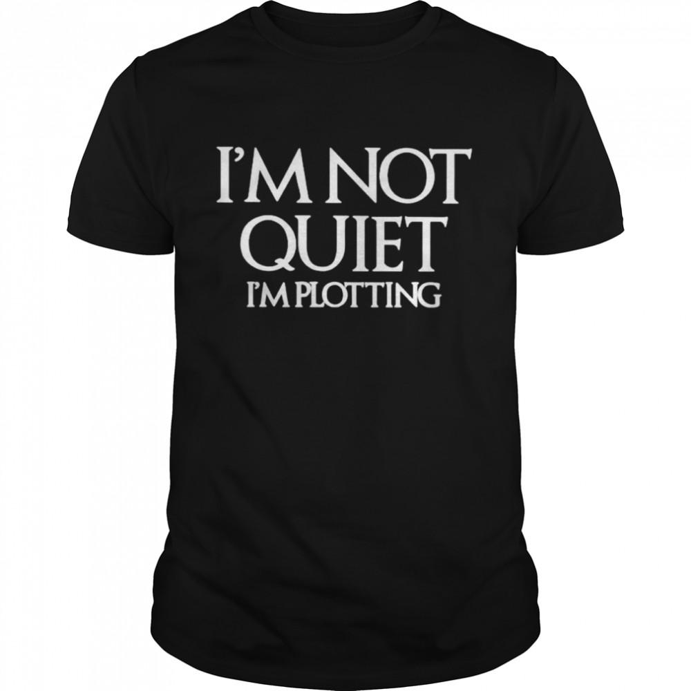 Im not quiet Im plotting shirt