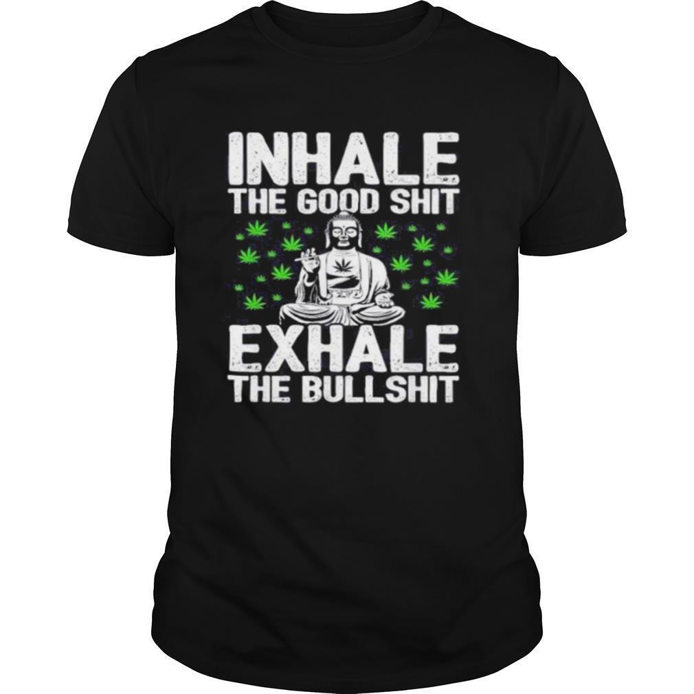Inhale the good shit exhale the bullshit shirt