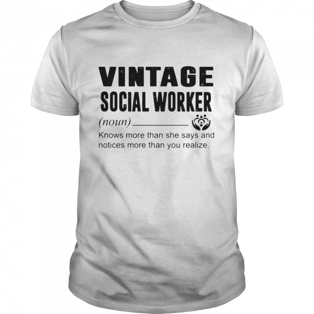 Social Worker Knows More Than She Says And Notices More Than You Realize shirt