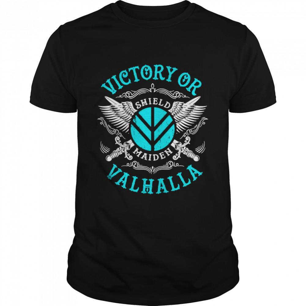 Victory Or Valhalla Shield Maiden shirt