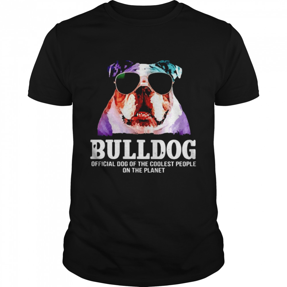 Bulldog official dog of a coolest people on the planet shirt