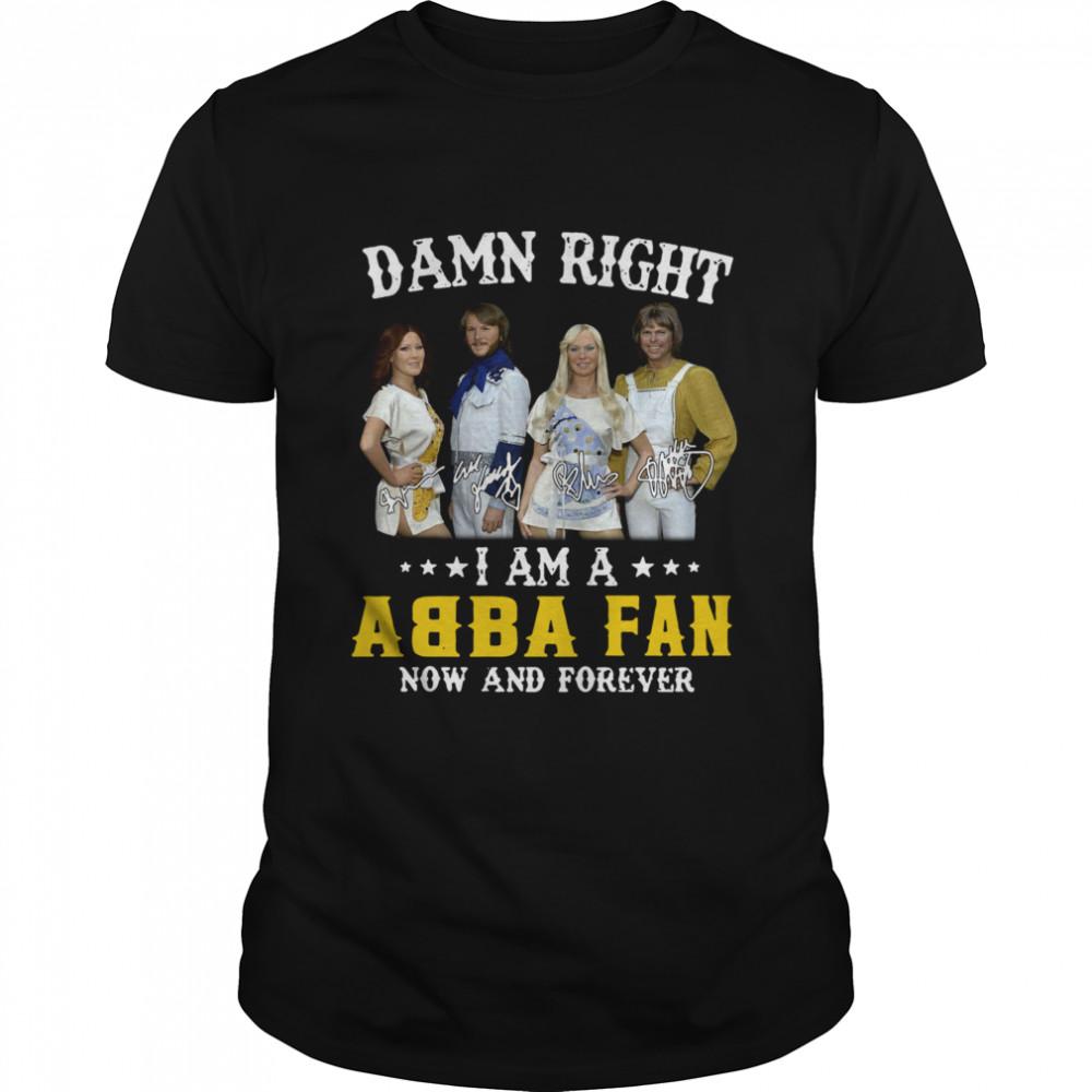 Damn Right Abba Fan Forever shirt