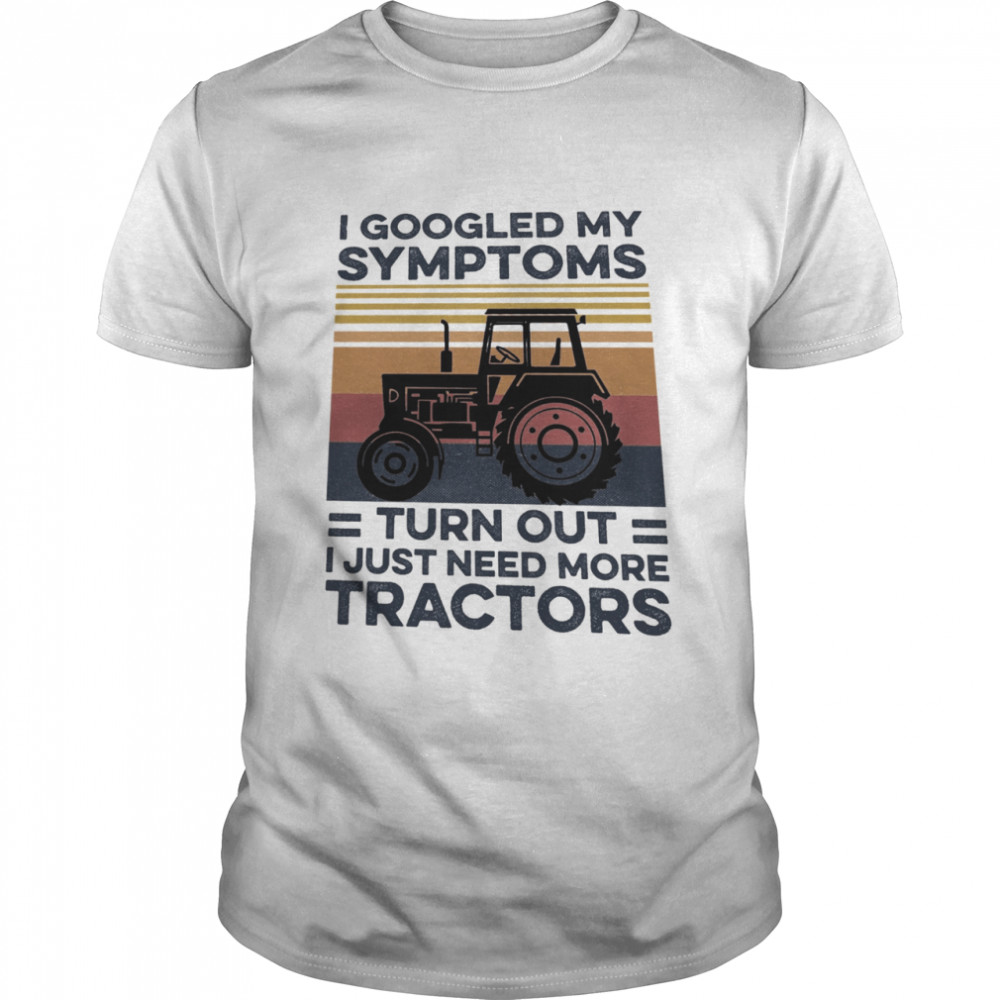 I googled my symptoms turns out I just need more Tractors vintage shirt