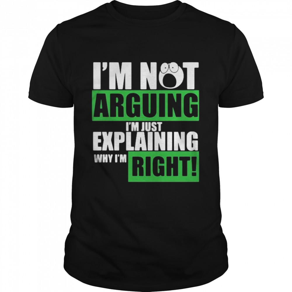 I'm Not Arguing Im Just Explaining Why I'm Right shirt
