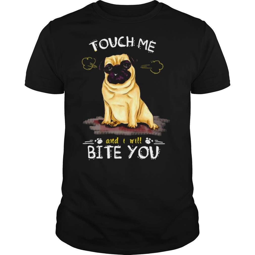 Pug Dog Touch Me And I Will Bite You shirt