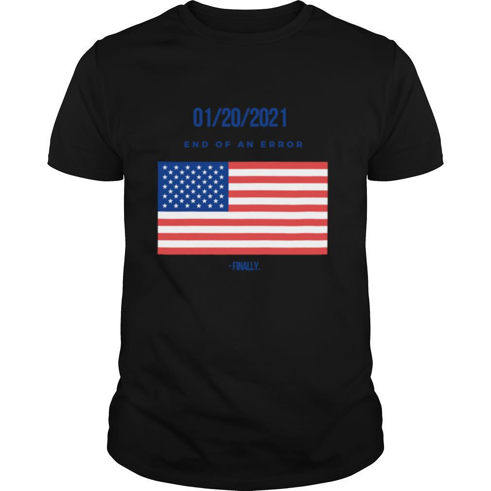 01-20-2021 End Of An Error Finaly American Flag shirt