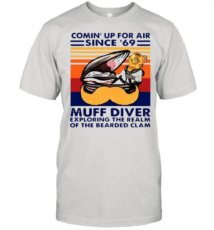 Conin' Up For Air Since 69 Muff Diver Exploring The Realm Of The Bearded Clam Vintage Retro shirt