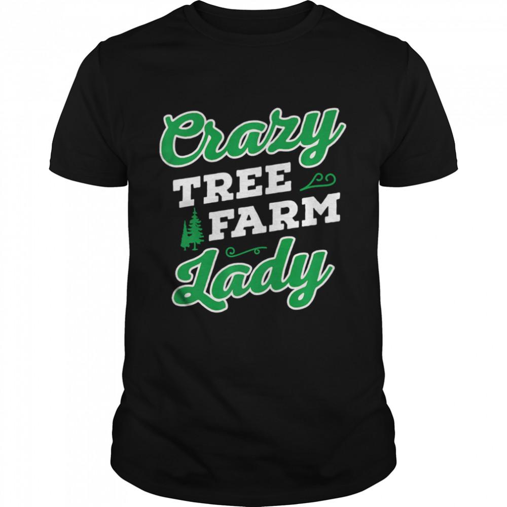 Crazy Tree Farm Lady Christmas Tree Merry Xmas shirt
