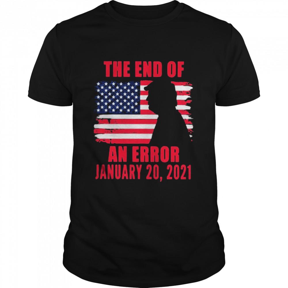 End Of An Error Anti Trump Inauguration Day January 20 2021 American flag shirt