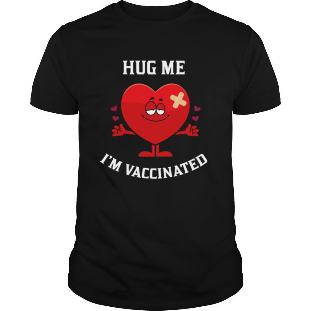 Hug Me Im Vaccinated Funny Vaccinated Valentine BigSmile20 shirt