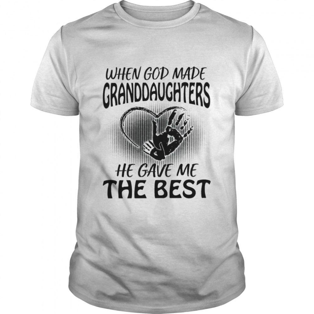When God Made Granddaughters He Gave Me The Best shirt