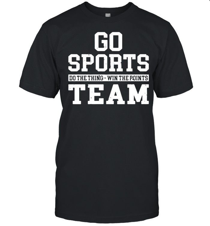 Go Sports Do The Thing Win The Points Team shirt