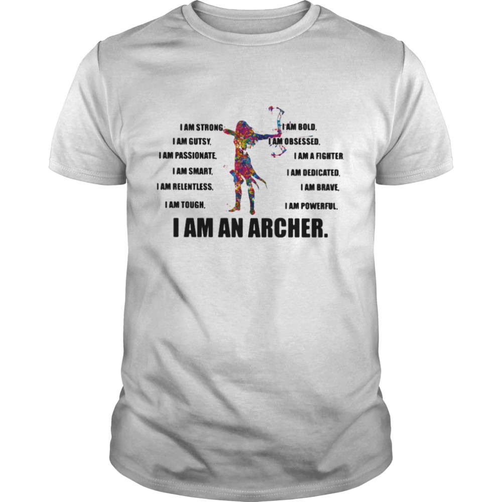 I Am Strong Bold Custy Obesessed Passionate Fighter Smart Dedicated Relemtless Brave Tough Powerful I Am An Archer shirt