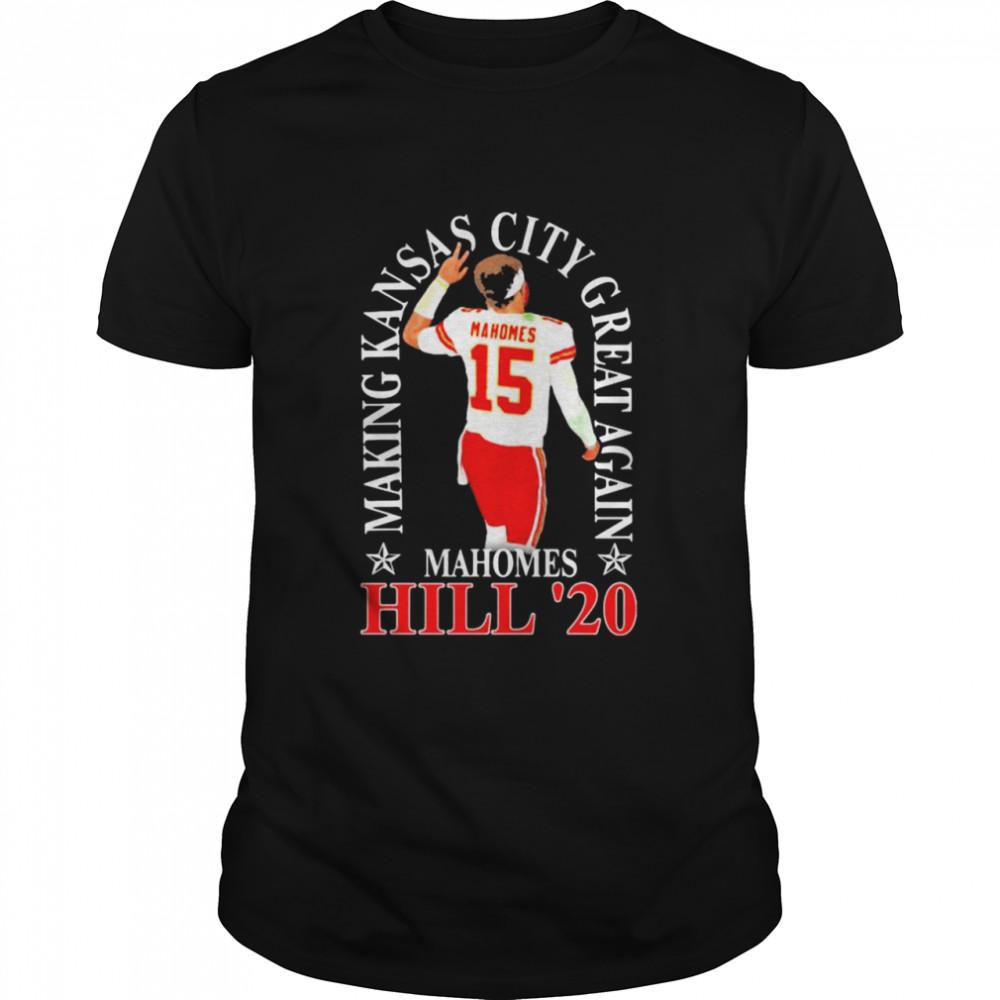 Making Kansas City Great Again Mahomes Hill 20 shirt