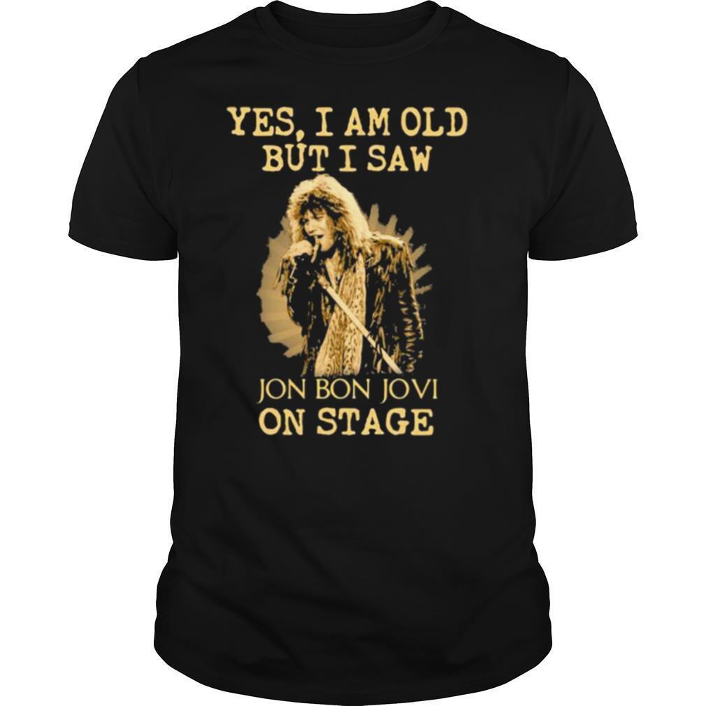 Yes I Am Old But I Saw Jon Bon Jovi On Stage Singer shirt