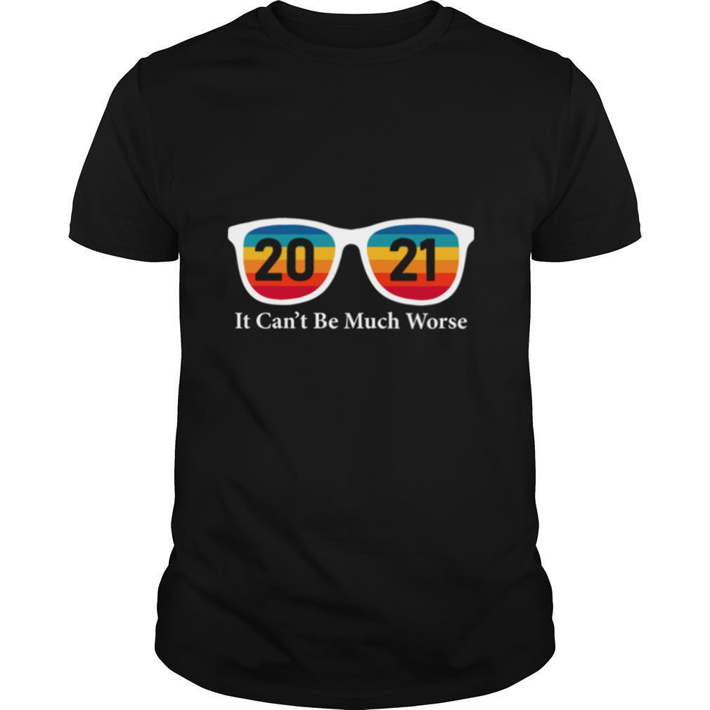 2021 it can't be much worse vintage shirt