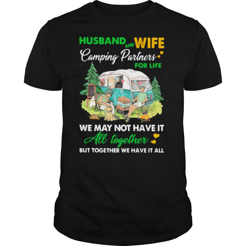 Camping Husband And Wife Partners For Life We May Not Have It All Together shirt