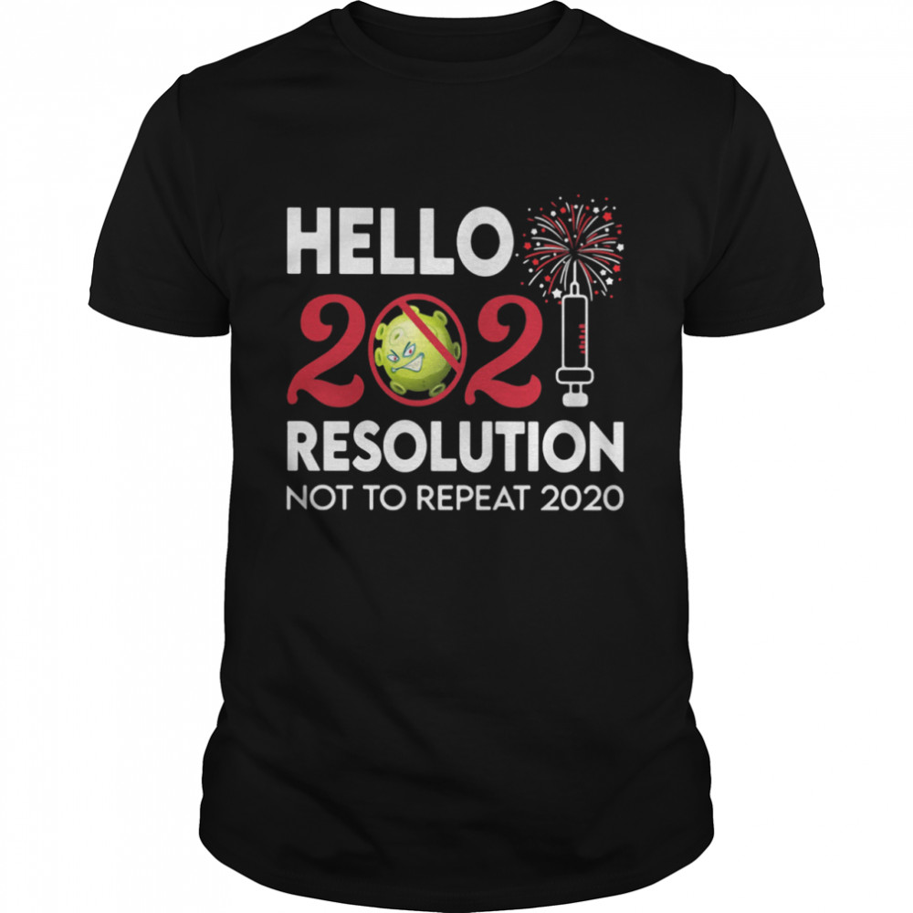 Hello 2021 Resolution Not To Repeat 2020 Vaccine Happy New Year shirt
