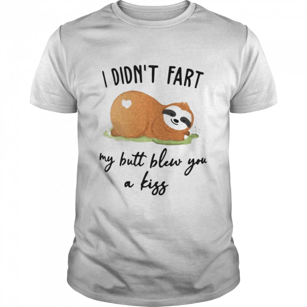 I didnt fart my butt blew you a kiss shirt