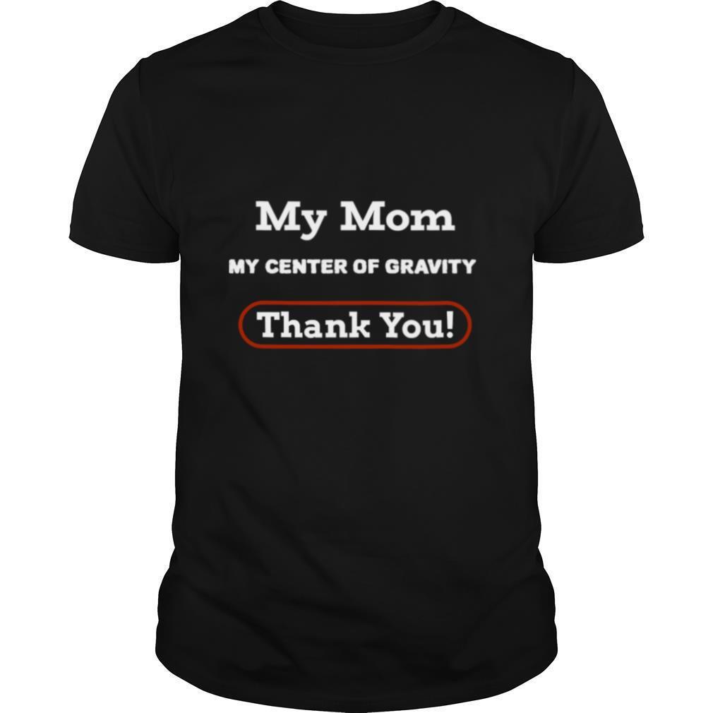 My Mom My Center Of Gravity Thanksgiving 2020 Holiday shirt