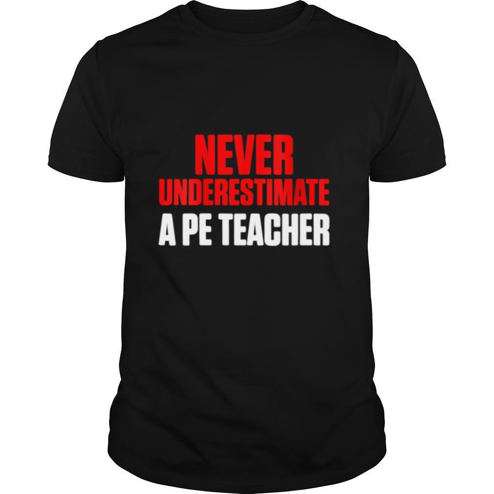 Never Underestimate PE Teacher shirt