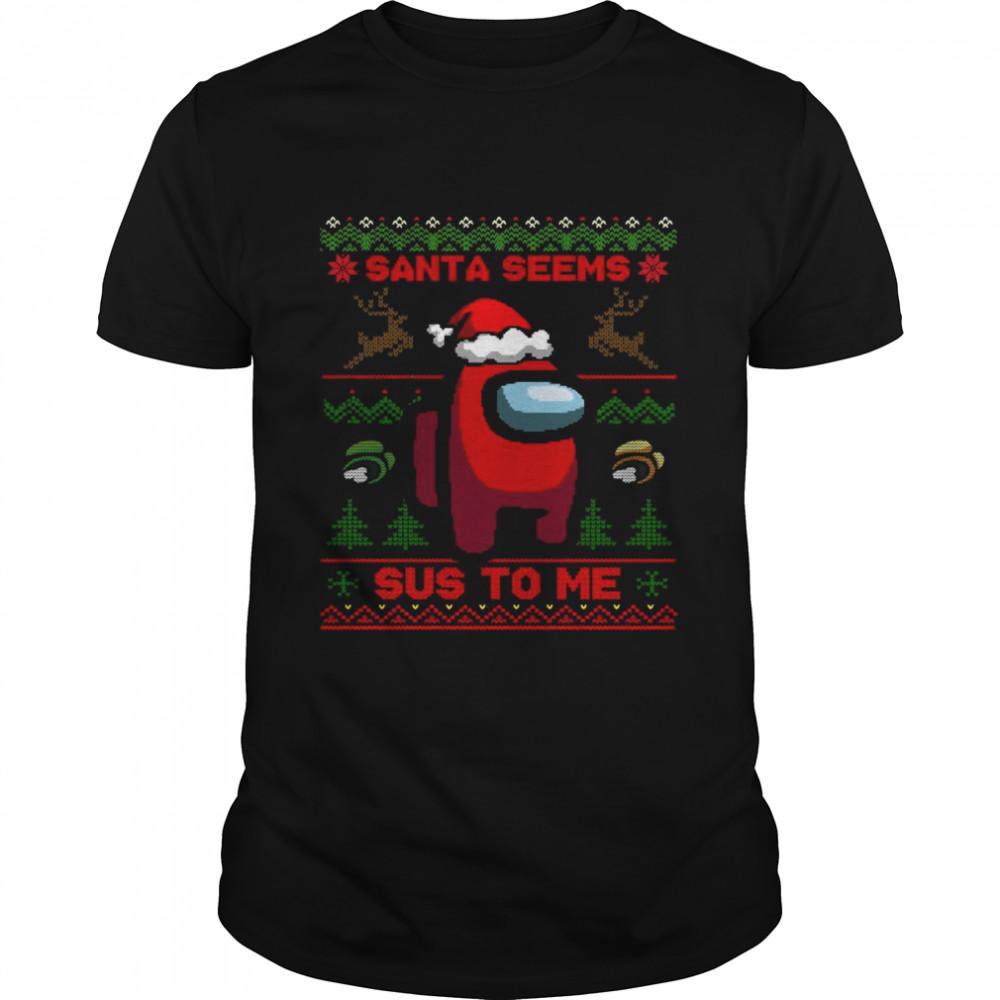 Among Us Santa Seems Sus To Me Ugly Christmas shirt
