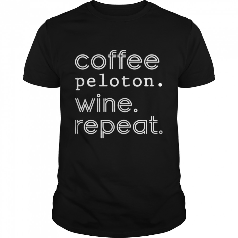 Coffee peloton wine repeat shirt