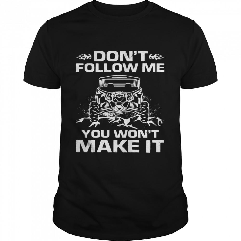 Don't Follow Me You Won't Make It shirt
