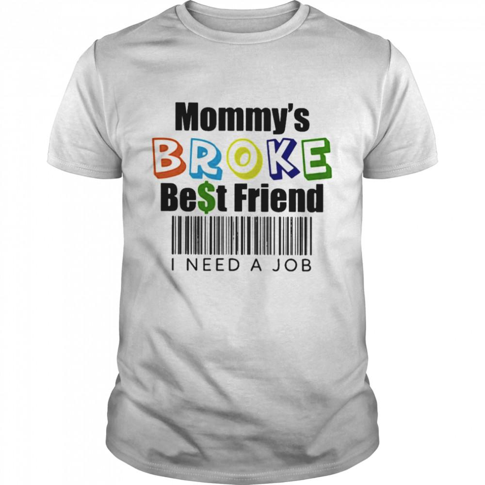 Mommy's broke best friend I need a job shirt