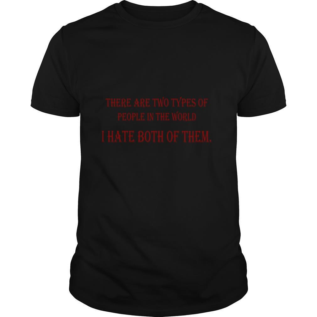 There are two types of people in the world I hate shirt