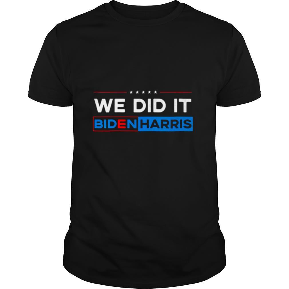 We Did It Biden Harris shirt