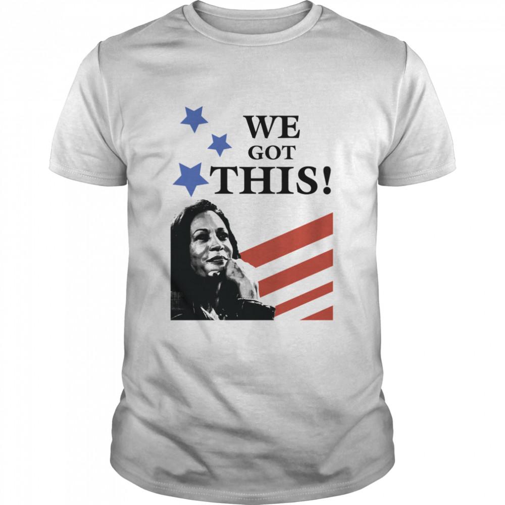 We Got This Kamala Harris Vice President Of The United States Inauguration Us Flag shirt