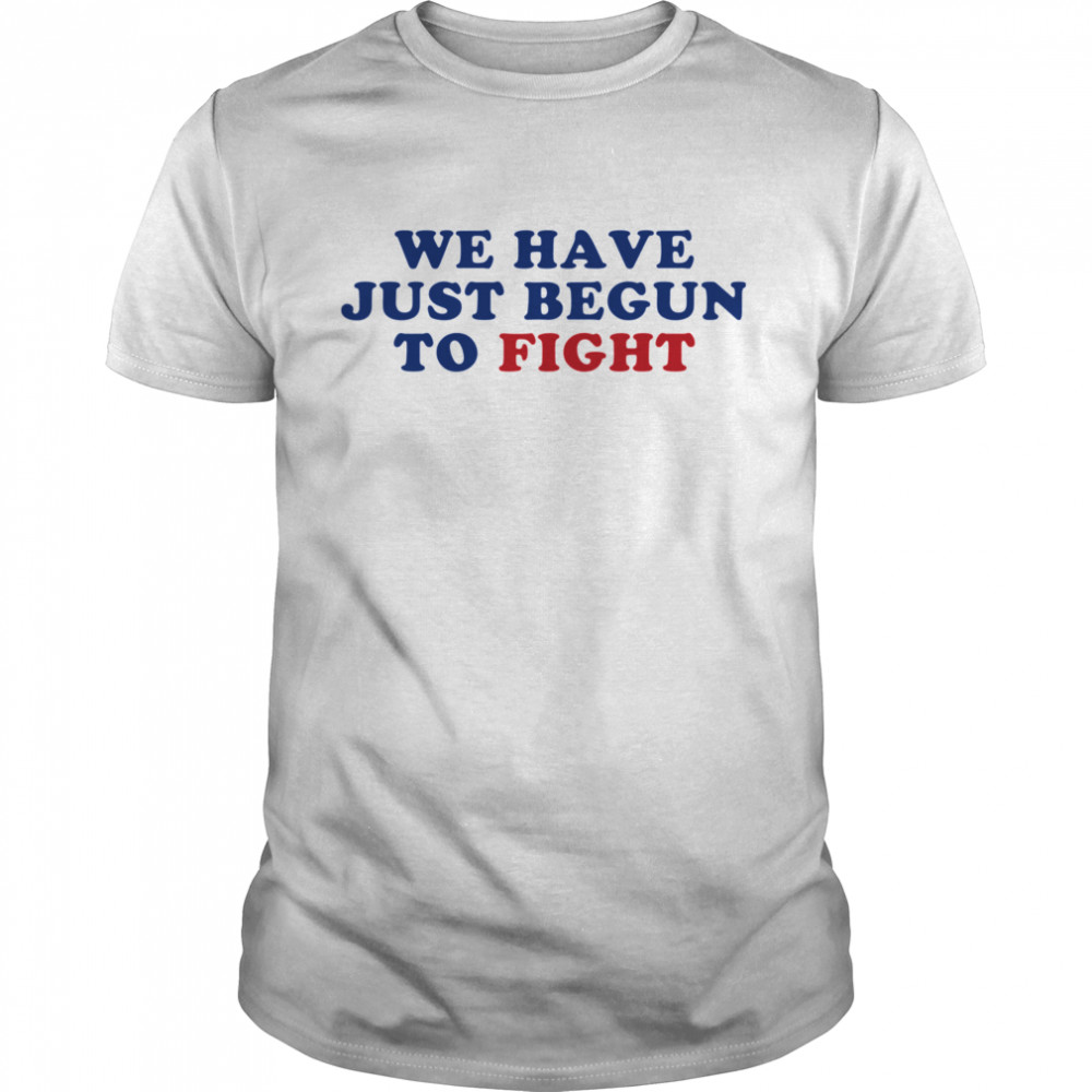We Have Just Begun To Fight Essential shirt