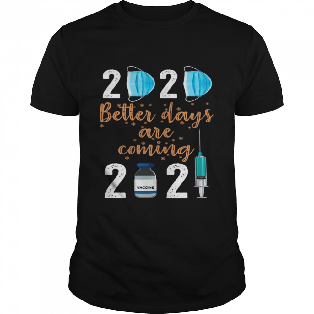 2020 Mask Better Days Are Coming 2021 Vaccine shirt