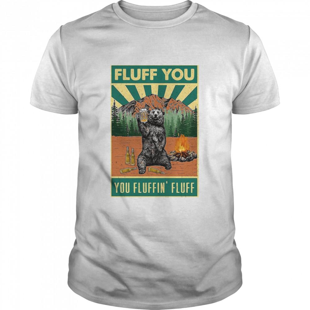 Bear Camping Fluff You Fluffin Fluff shirt