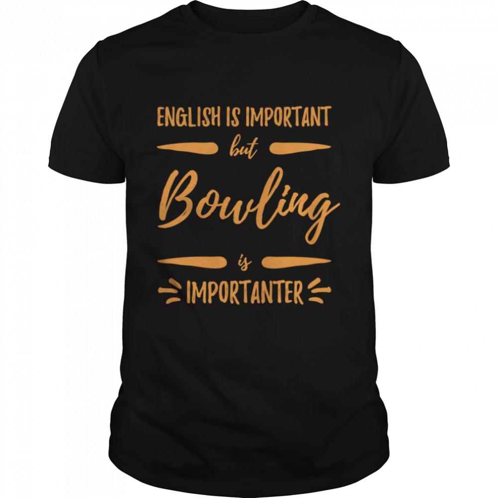 Bowling Importanter Bowler Idea shirt