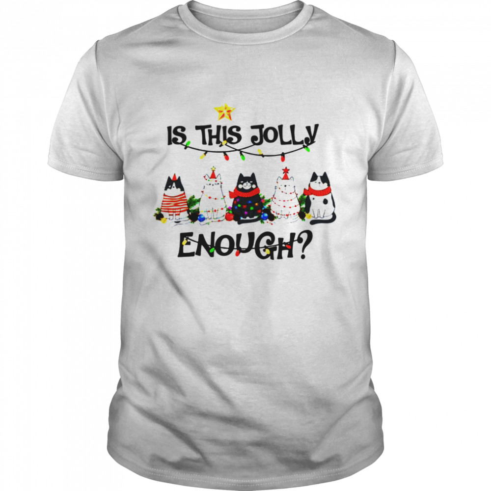 Cats Is This Jolly Enough Christmas Light shirt