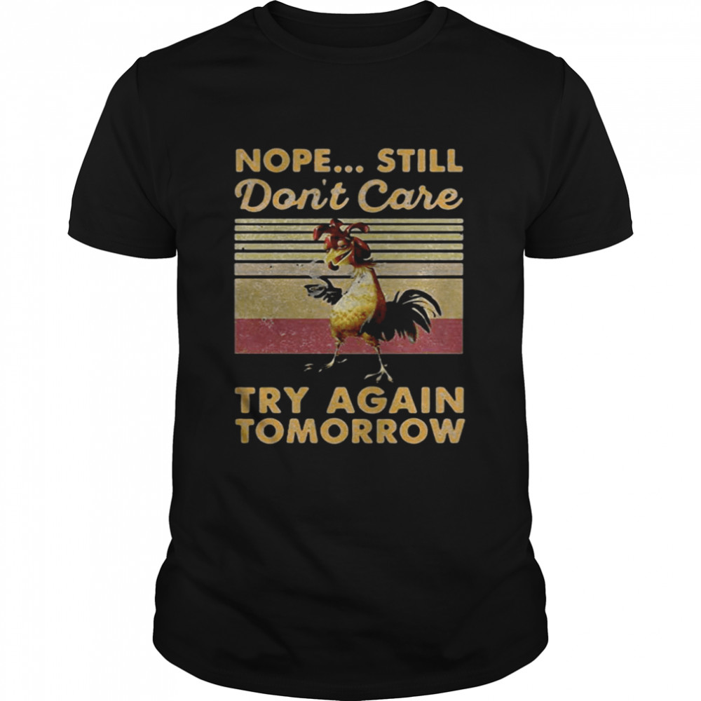 Chicken coffee nope still dont care try again tomorrow vintage shirt