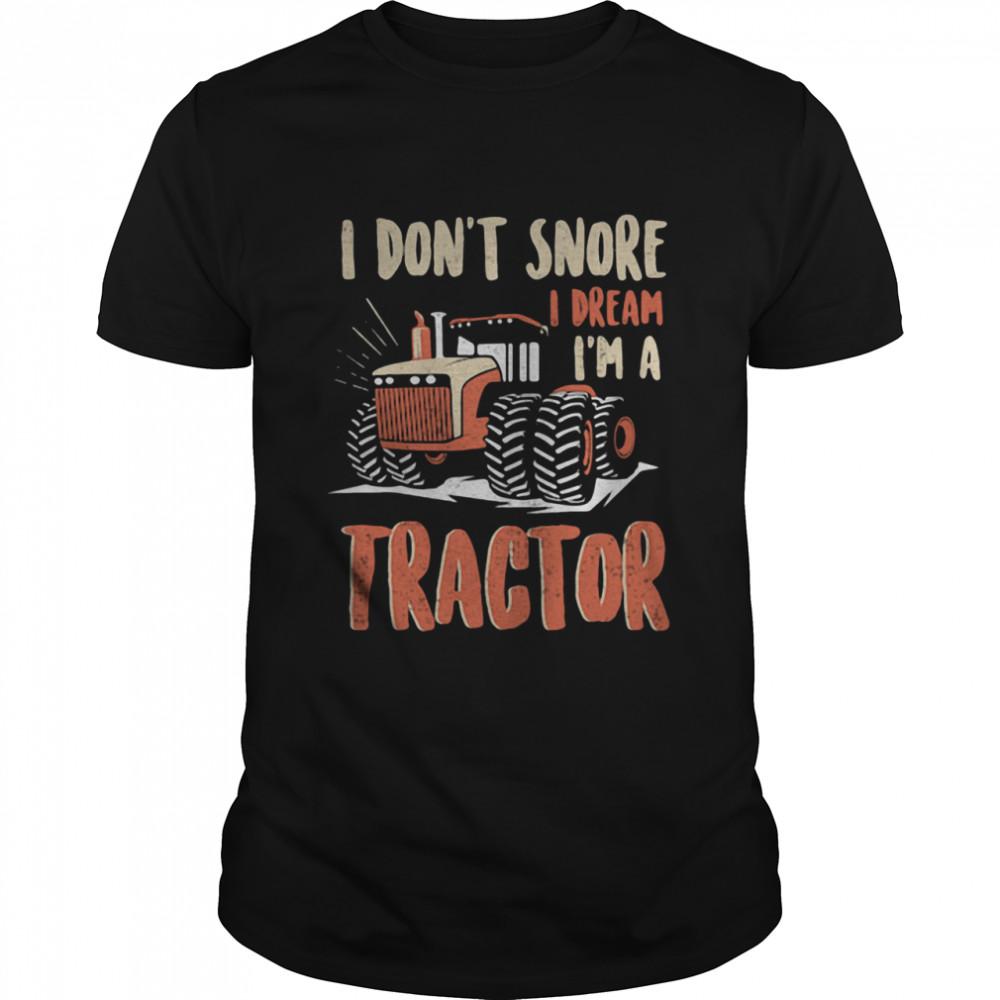 I Dont Snore I Dream That Im A Tractors shirt