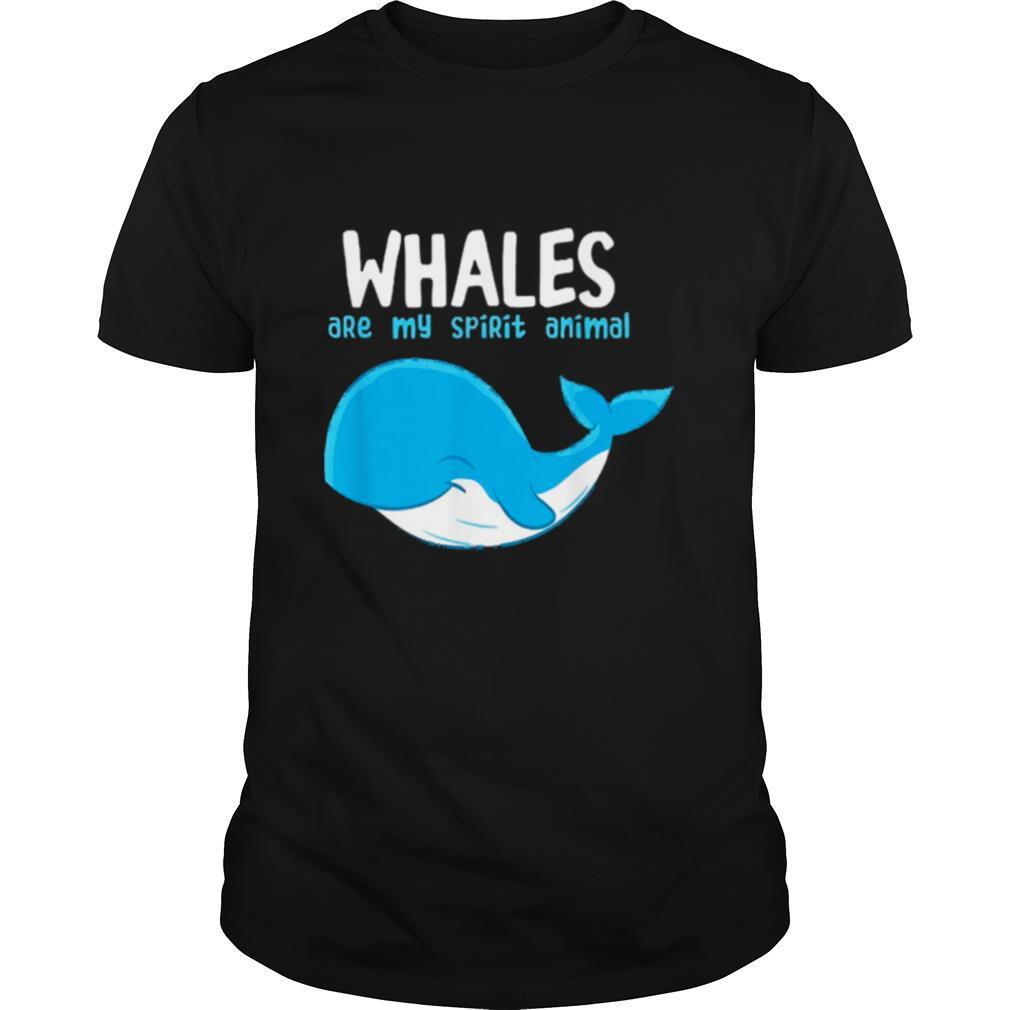 Whales are my spirit animals shirt