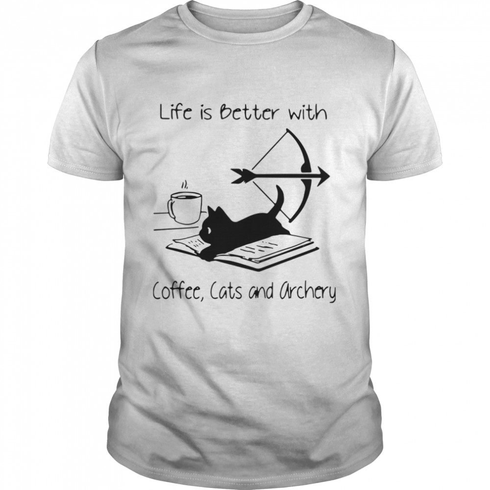 Life Is Better With Coffee Cats And Archery shirt