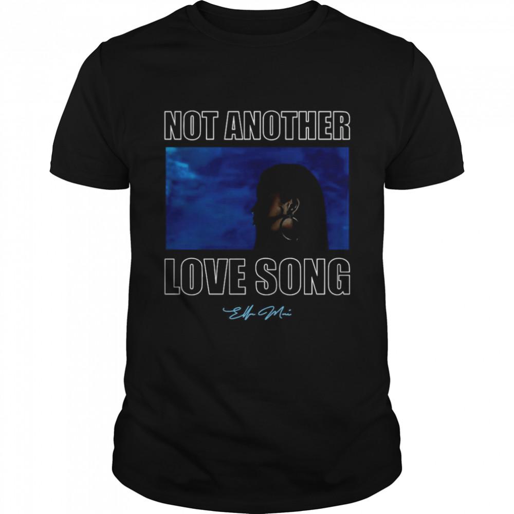 Not Another Love Song Ella Mai shirt