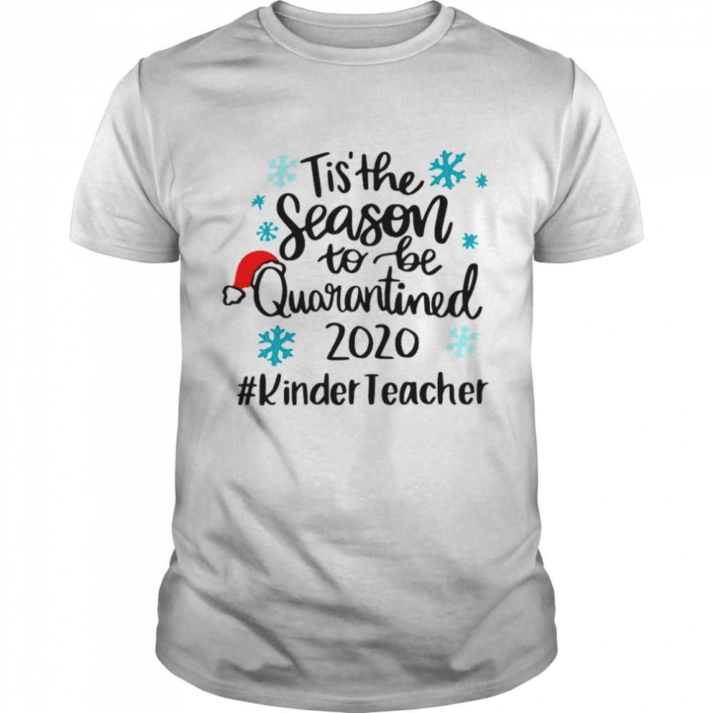 Tis The Season To Be Quarantined 2020 Kinder Teacher Merry Christmas shirt
