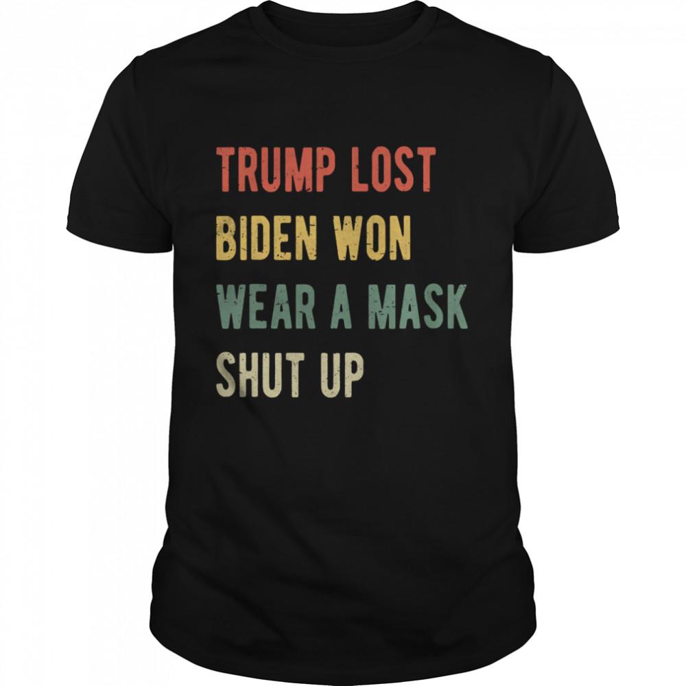 Trump Lost Biden Won Wear A Mask Shut Up Vintage shirt